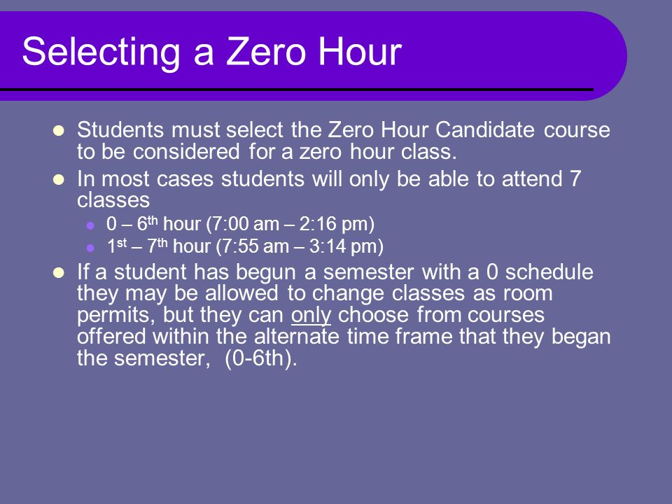 Selecting a Zero Hour Students must select the Zero Hour Candidate course to be considered for a zero hour class.