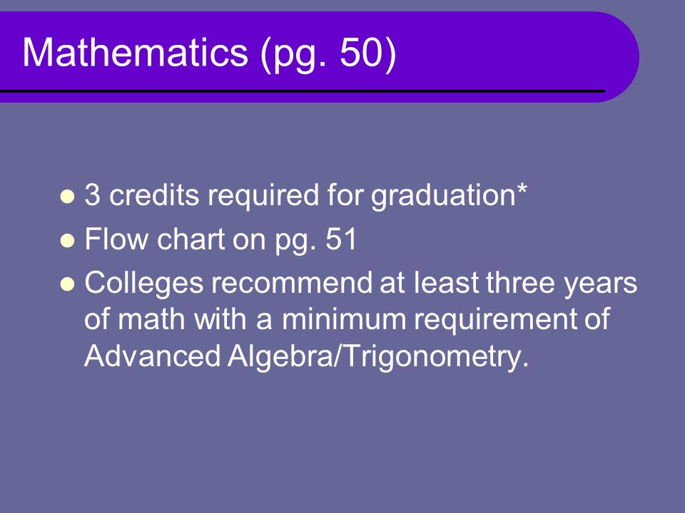 Mathematics (pg. 50) 3 credits required for graduation* Flow chart on pg.