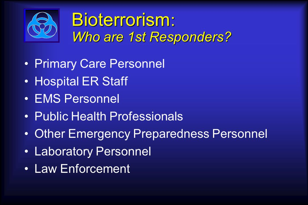 Bioterrorism : Who are 1st Responders.