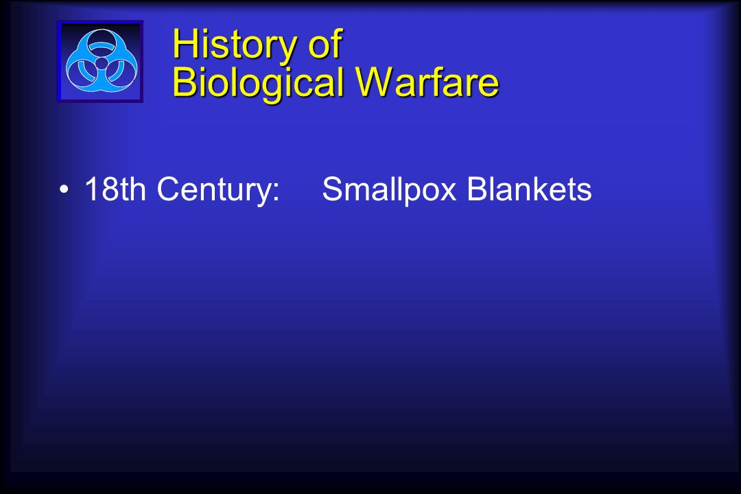 History of Biological Warfare 18th Century:Smallpox Blankets