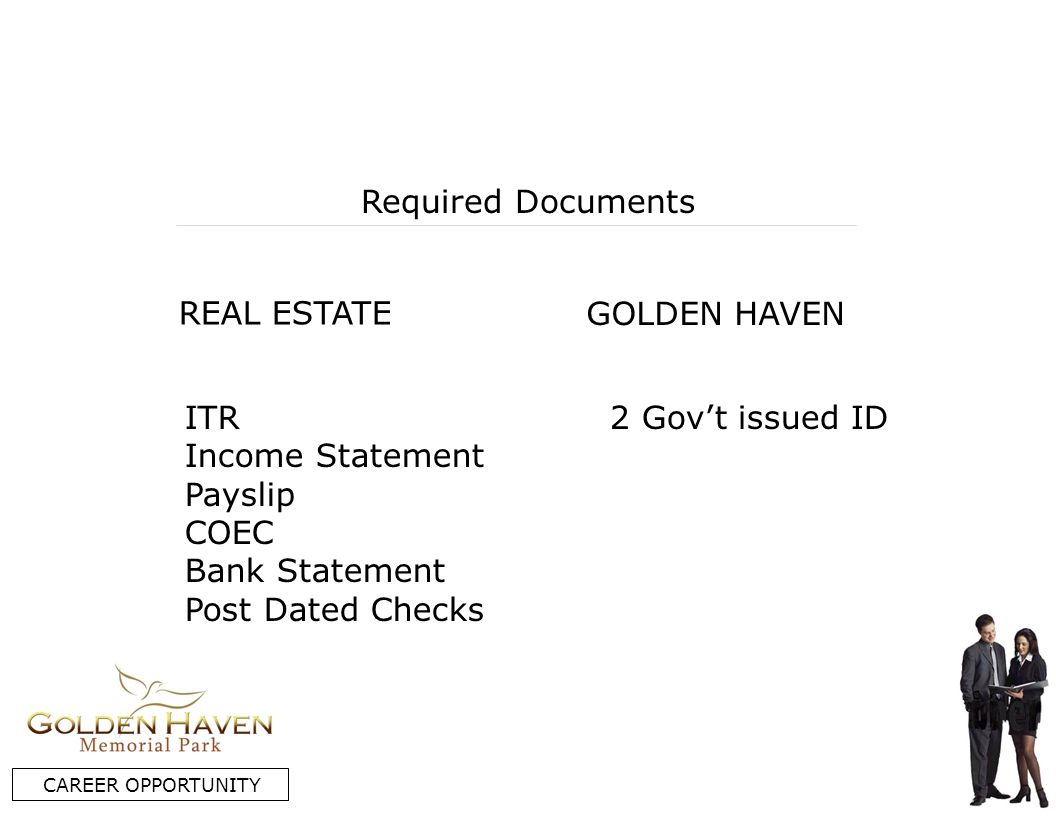REAL ESTATE GOLDEN HAVEN Required Documents ITR Income Statement Payslip COEC Bank Statement Post Dated Checks 2 Govt issued ID CAREER OPPORTUNITY