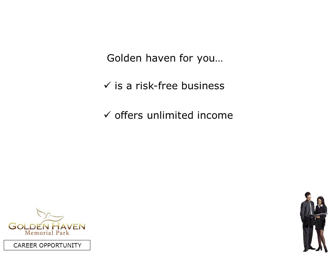 is a risk-free business CAREER OPPORTUNITY offers unlimited income Golden haven for you…