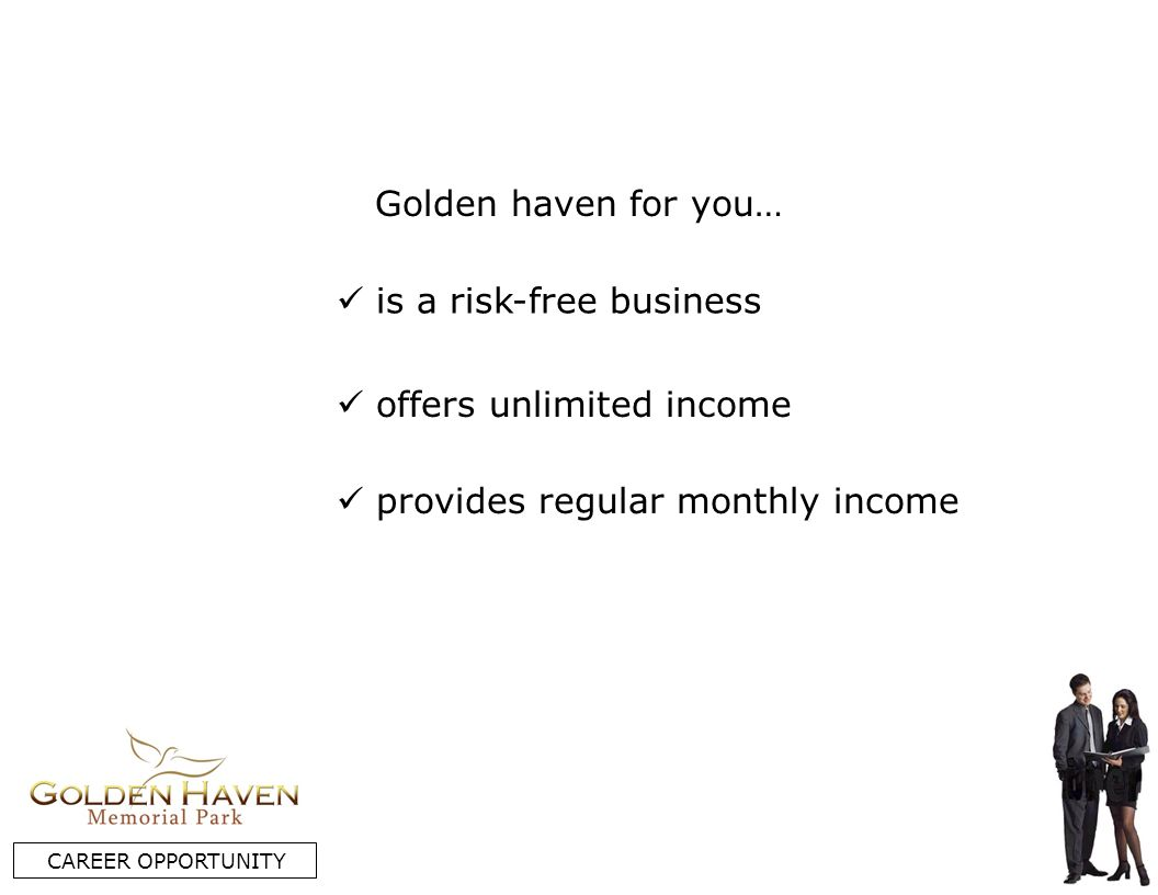 is a risk-free business CAREER OPPORTUNITY offers unlimited income provides regular monthly income Golden haven for you…