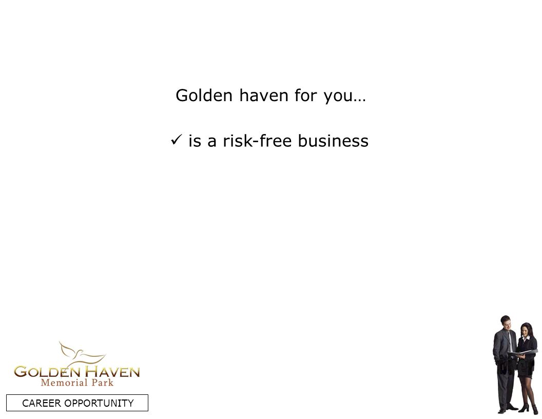 is a risk-free business CAREER OPPORTUNITY Golden haven for you…