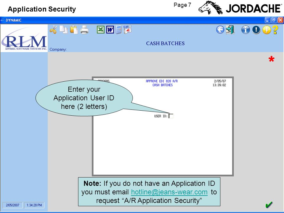 Page 7 Application Security Enter your Application User ID here (2 letters) Note: If you do not have an Application ID you must email hotline@jeans-wear.com to request A/R Application Securityhotline@jeans-wear.com