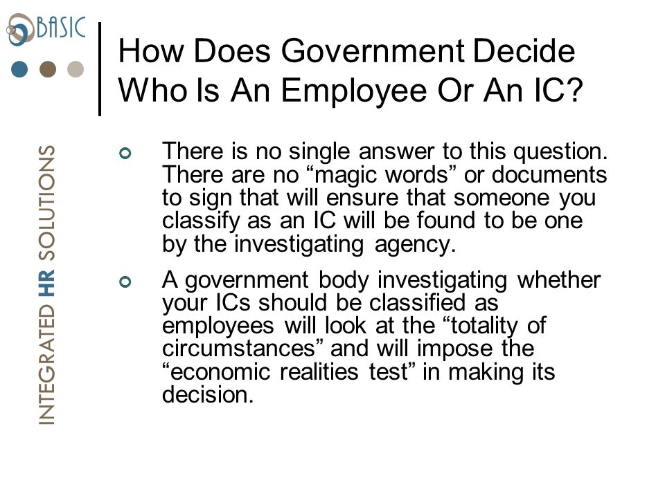 INTEGRATED HR SOLUTIONS How Does Government Decide Who Is An Employee Or An IC.