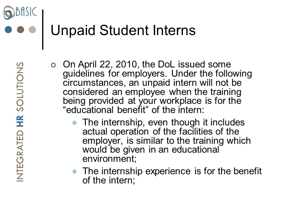 INTEGRATED HR SOLUTIONS Unpaid Student Interns On April 22, 2010, the DoL issued some guidelines for employers.