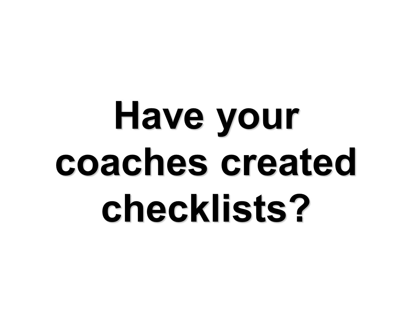 Have your coaches created checklists