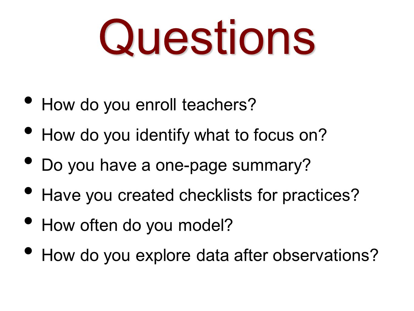 Questions How do you enroll teachers. How do you identify what to focus on.