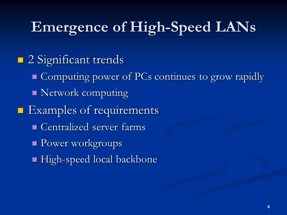4 Emergence of High-Speed LANs 2 Significant trends 2 Significant trends Computing power of PCs continues to grow rapidly Computing power of PCs continues to grow rapidly Network computing Network computing Examples of requirements Examples of requirements Centralized server farms Centralized server farms Power workgroups Power workgroups High-speed local backbone High-speed local backbone