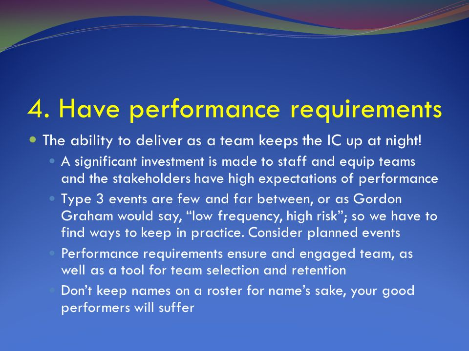4. Have performance requirements The ability to deliver as a team keeps the IC up at night.
