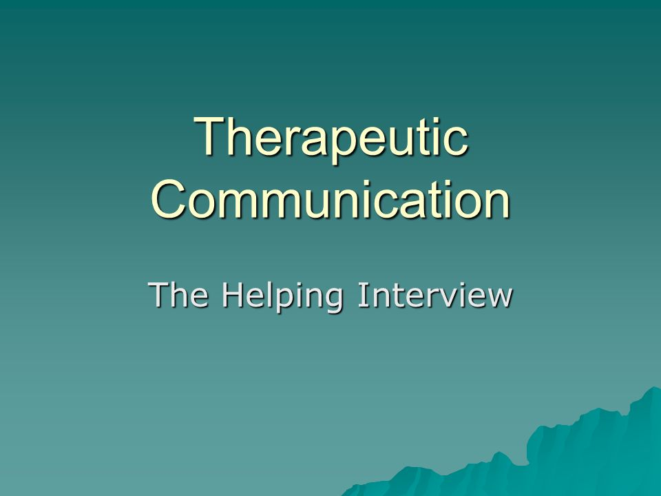 Therapeutic Communication The Helping Interview