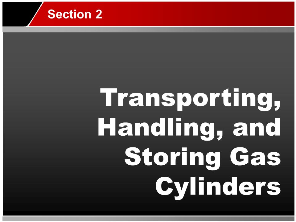 Transporting, Handling, and Storing Gas Cylinders Section 2