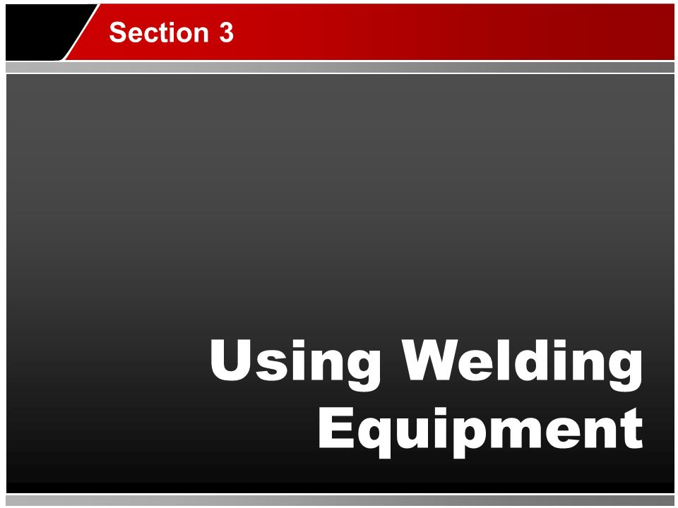 Using Welding Equipment Section 3
