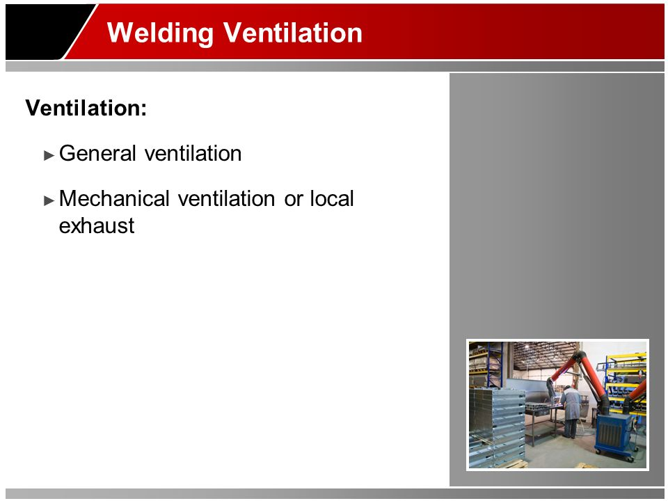 Welding Ventilation Ventilation: General ventilation Mechanical ventilation or local exhaust