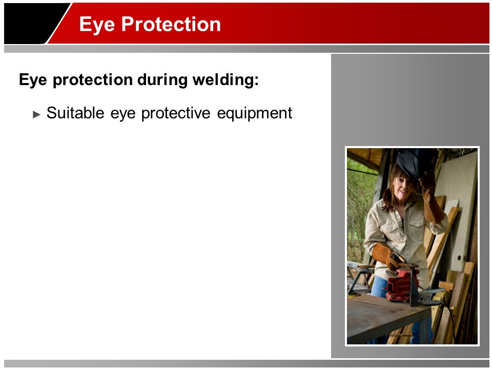 Eye Protection Eye protection during welding: Suitable eye protective equipment