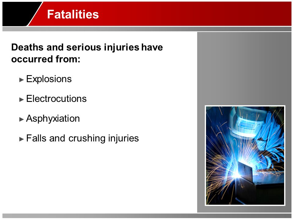 Fatalities Deaths and serious injuries have occurred from: Explosions Electrocutions Asphyxiation Falls and crushing injuries