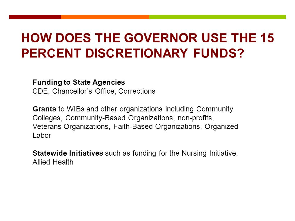 HOW DOES THE GOVERNOR USE THE 15 PERCENT DISCRETIONARY FUNDS.