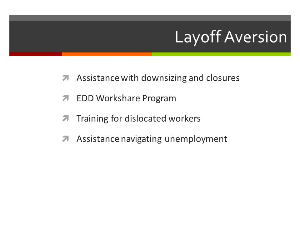 Layoff Aversion Assistance with downsizing and closures EDD Workshare Program Training for dislocated workers Assistance navigating unemployment