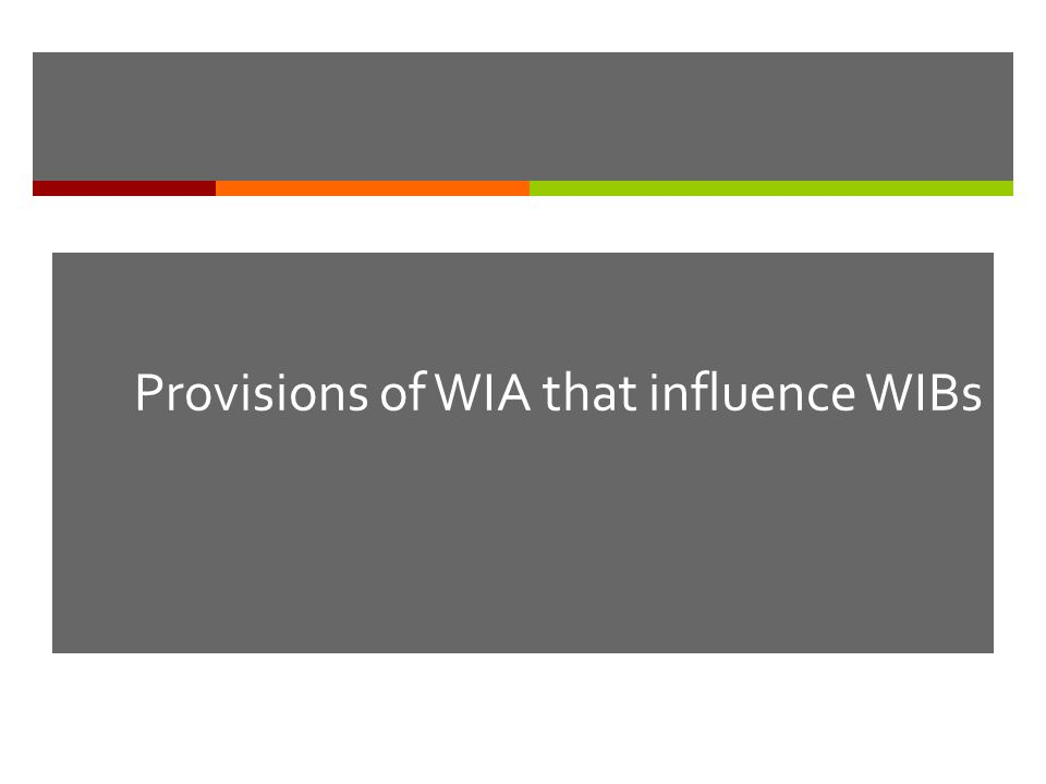 Provisions of WIA that influence WIBs