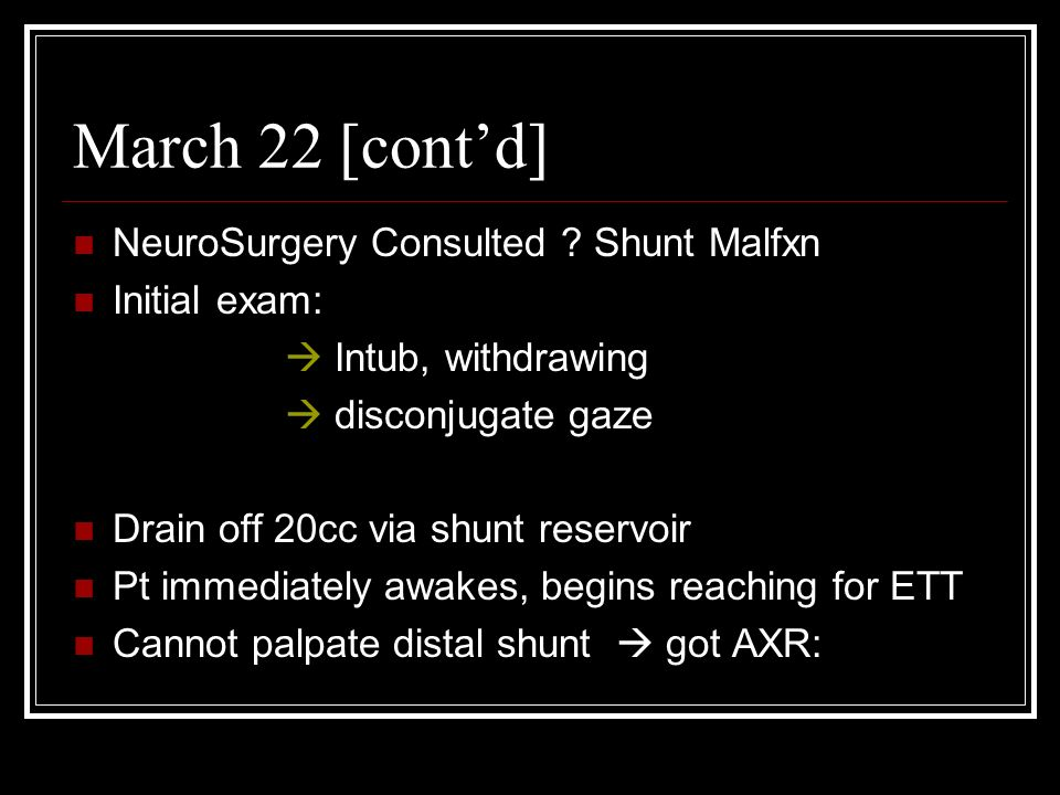 March 22 [contd] NeuroSurgery Consulted .