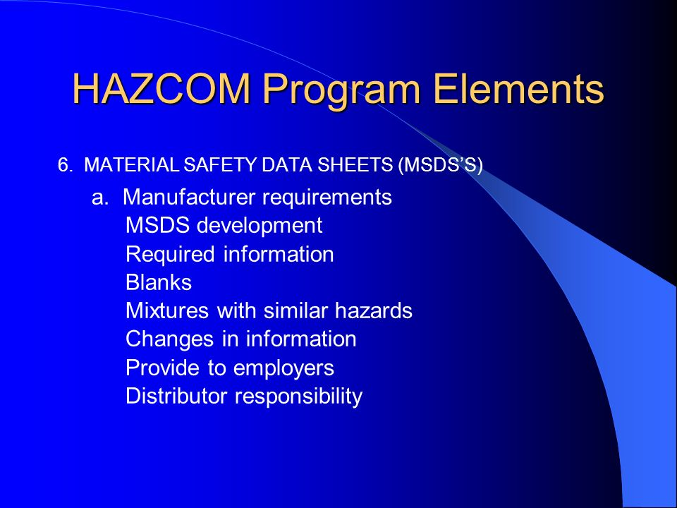 HAZCOM Program Elements 6. MATERIAL SAFETY DATA SHEETS (MSDSS) a.