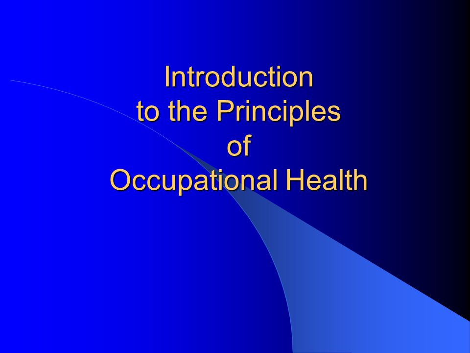 Introduction to the Principles of Occupational Health