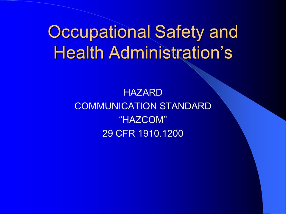 Occupational Safety and Health Administrations HAZARD COMMUNICATION STANDARD HAZCOM 29 CFR 1910.1200
