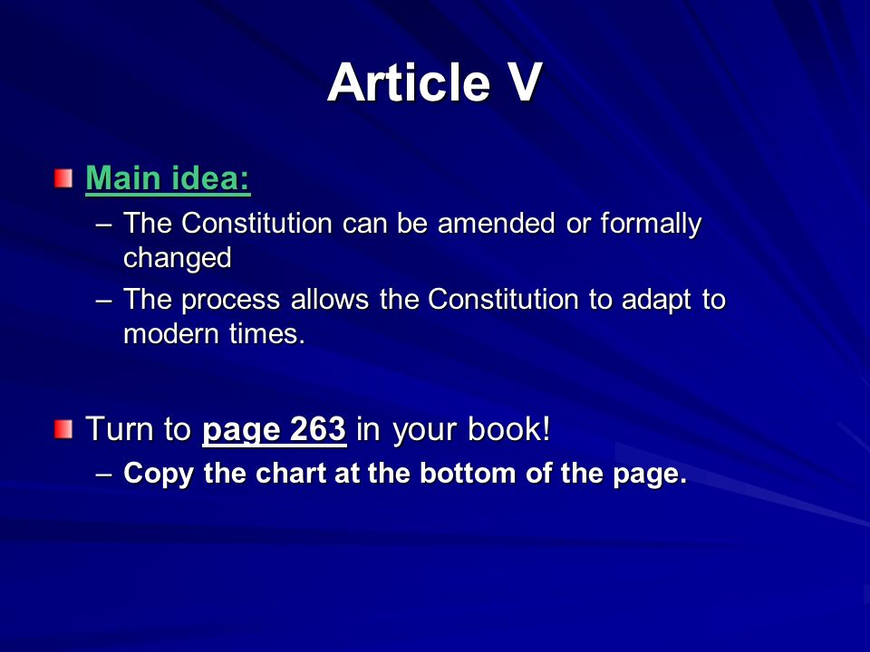 Article V Main idea: –The Constitution can be amended or formally changed –The process allows the Constitution to adapt to modern times.