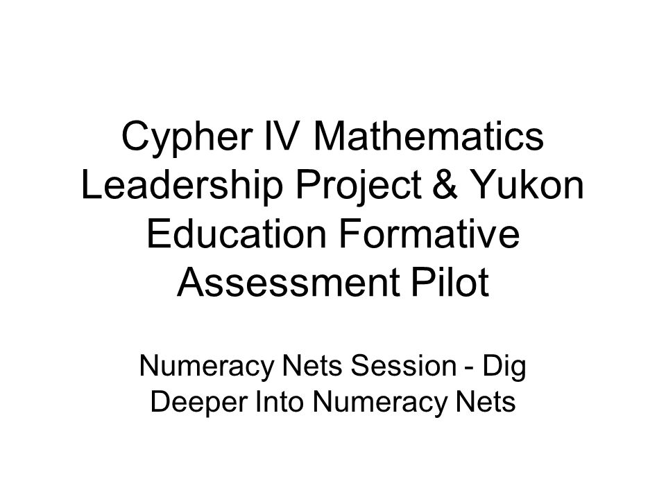 Cypher IV Mathematics Leadership Project & Yukon Education Formative Assessment Pilot Numeracy Nets Session - Dig Deeper Into Numeracy Nets