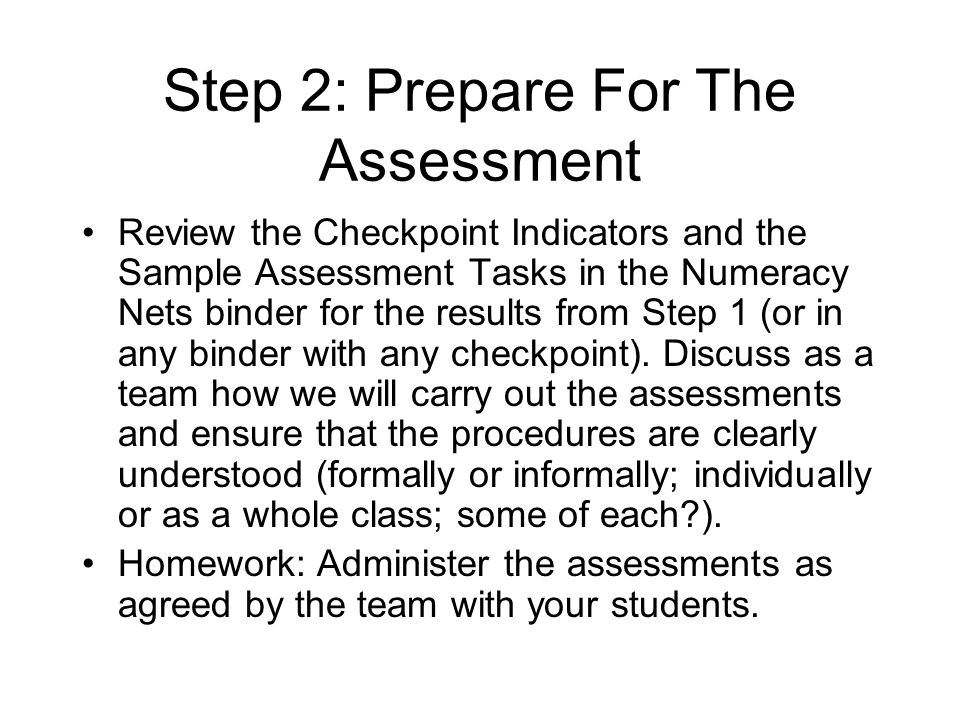 Step 2: Prepare For The Assessment Review the Checkpoint Indicators and the Sample Assessment Tasks in the Numeracy Nets binder for the results from Step 1 (or in any binder with any checkpoint).