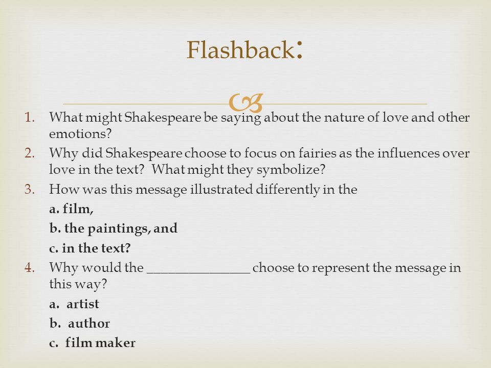 Flashback : 1.What might Shakespeare be saying about the nature of love and other emotions.