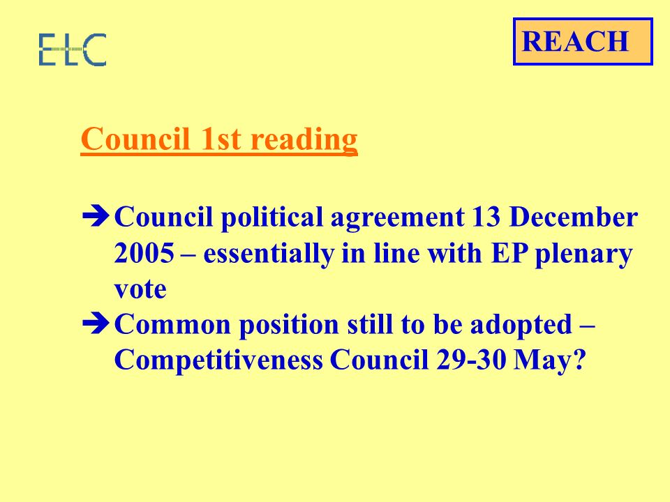 Council 1st reading Council political agreement 13 December 2005 – essentially in line with EP plenary vote Common position still to be adopted – Competitiveness Council May.