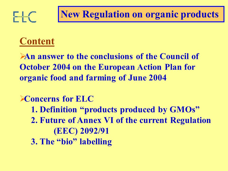 Content An answer to the conclusions of the Council of October 2004 on the European Action Plan for organic food and farming of June 2004 Concerns for ELC 1.