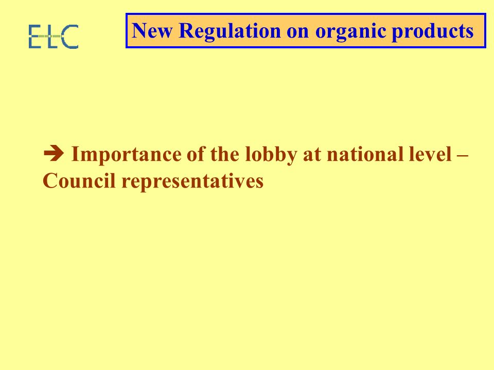 Importance of the lobby at national level – Council representatives New Regulation on organic products