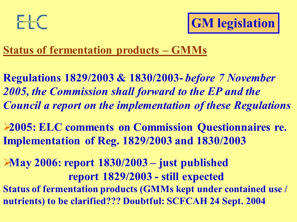 Status of fermentation products – GMMs Regulations 1829/2003 & 1830/2003- before 7 November 2005, the Commission shall forward to the EP and the Council a report on the implementation of these Regulations 2005: ELC comments on Commission Questionnaires re.