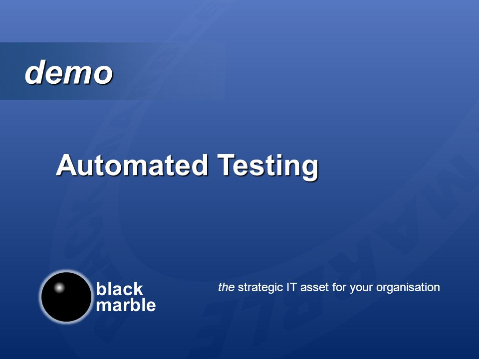 black marble the strategic IT asset for your organisation demo demo Automated Testing