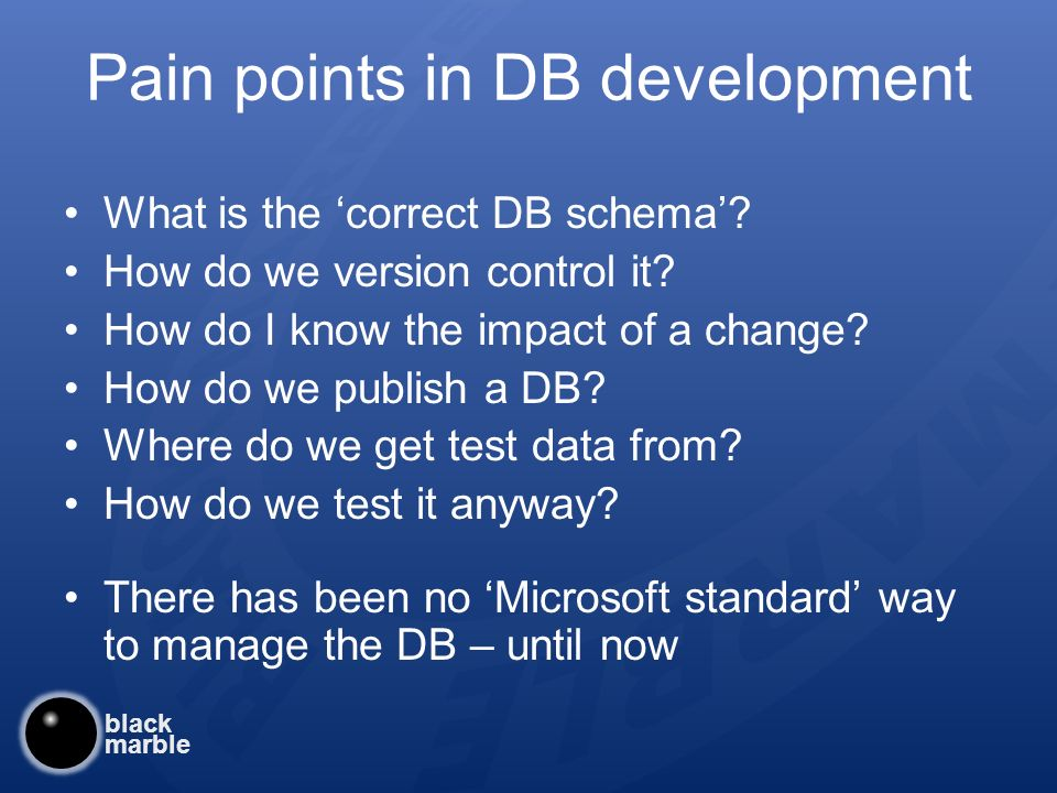 black marble Pain points in DB development What is the correct DB schema.