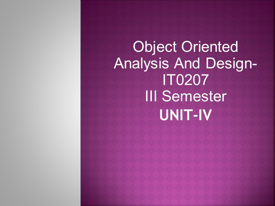 Object Oriented Analysis And Design- IT0207 III Semester UNIT-IV