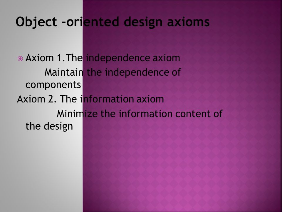 Axiom 1.The independence axiom Maintain the independence of components Axiom 2.