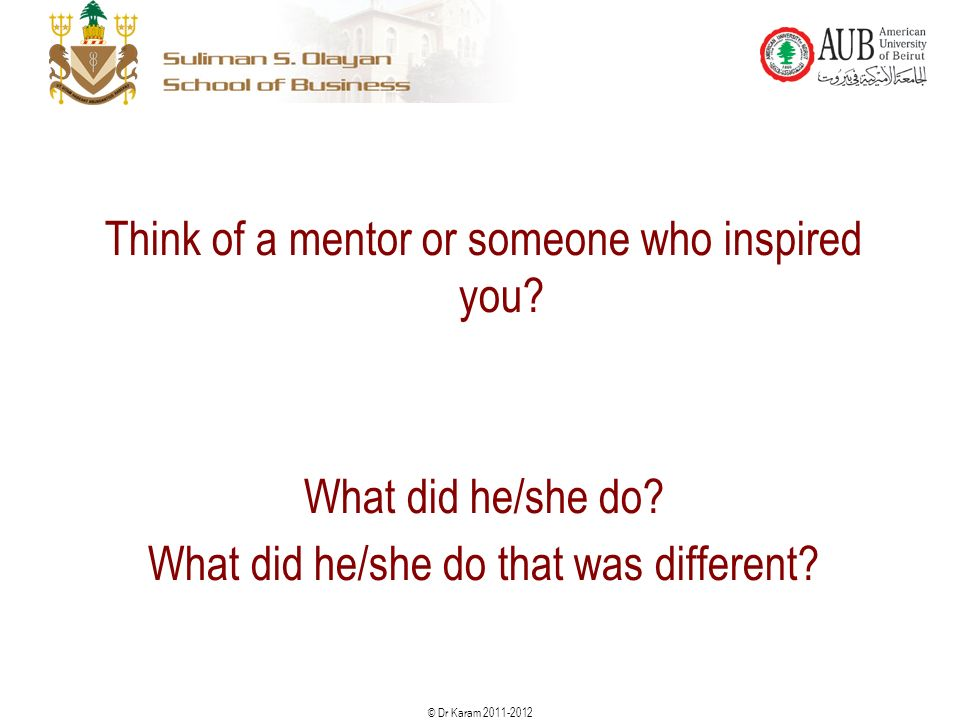 © Dr Karam Think of a mentor or someone who inspired you.