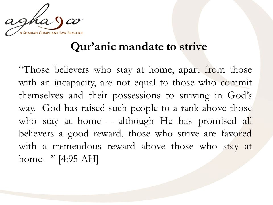 Quranic mandate to strive Those believers who stay at home, apart from those with an incapacity, are not equal to those who commit themselves and their possessions to striving in Gods way.