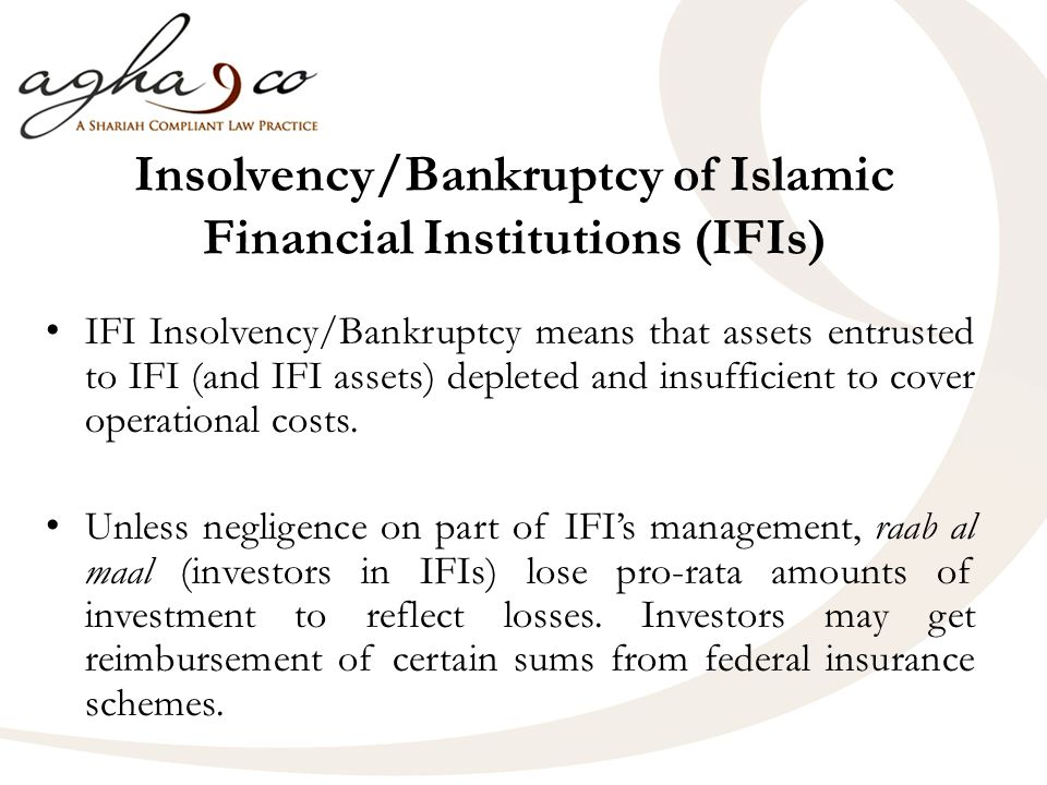 Insolvency/Bankruptcy of Islamic Financial Institutions (IFIs) IFI Insolvency/Bankruptcy means that assets entrusted to IFI (and IFI assets) depleted and insufficient to cover operational costs.