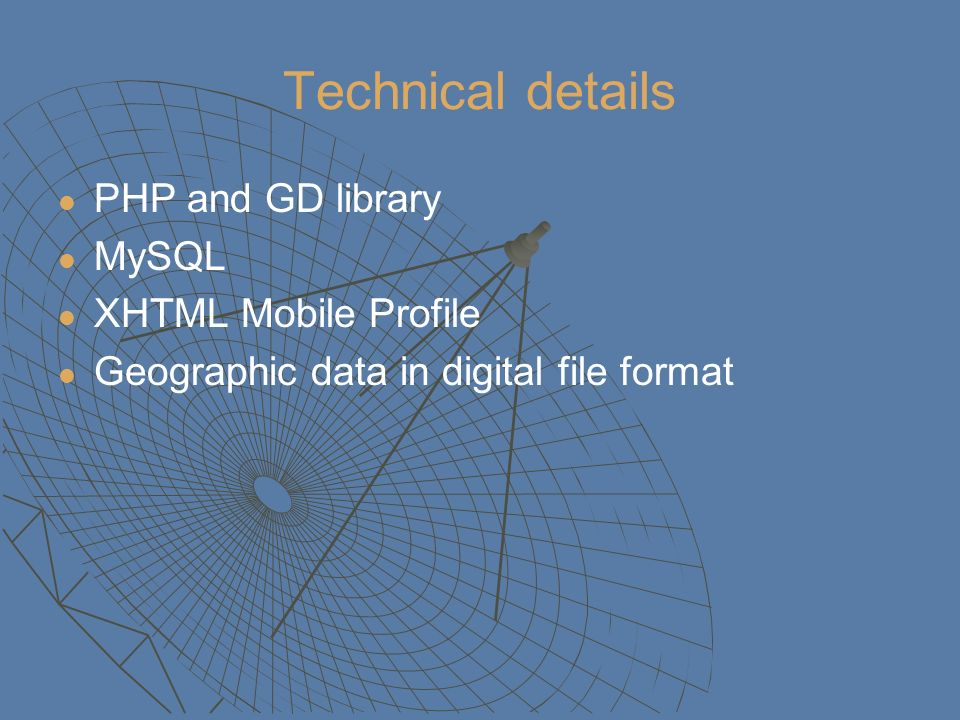 Technical details PHP and GD library MySQL XHTML Mobile Profile Geographic data in digital file format