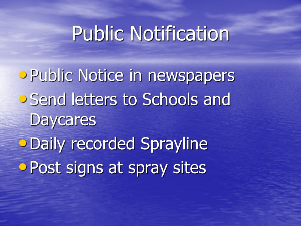 Public Notification Public Notice in newspapers Public Notice in newspapers Send letters to Schools and Daycares Send letters to Schools and Daycares Daily recorded Sprayline Daily recorded Sprayline Post signs at spray sites Post signs at spray sites