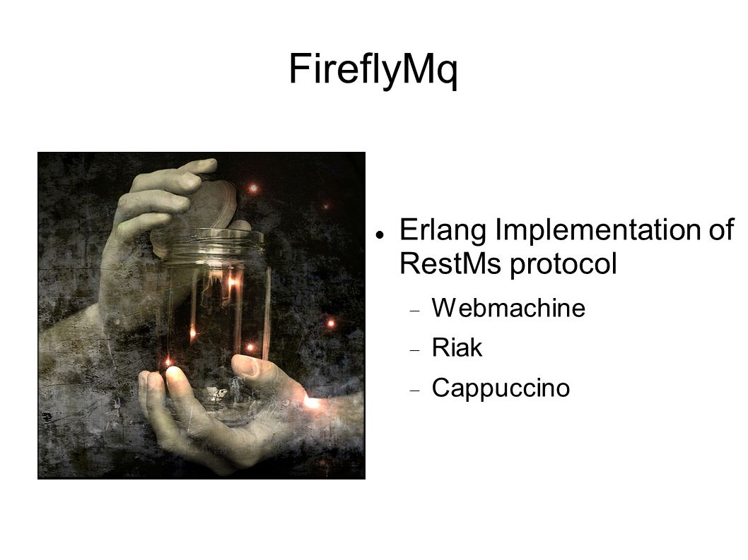FireflyMq Erlang Implementation of RestMs protocol Webmachine Riak Cappuccino