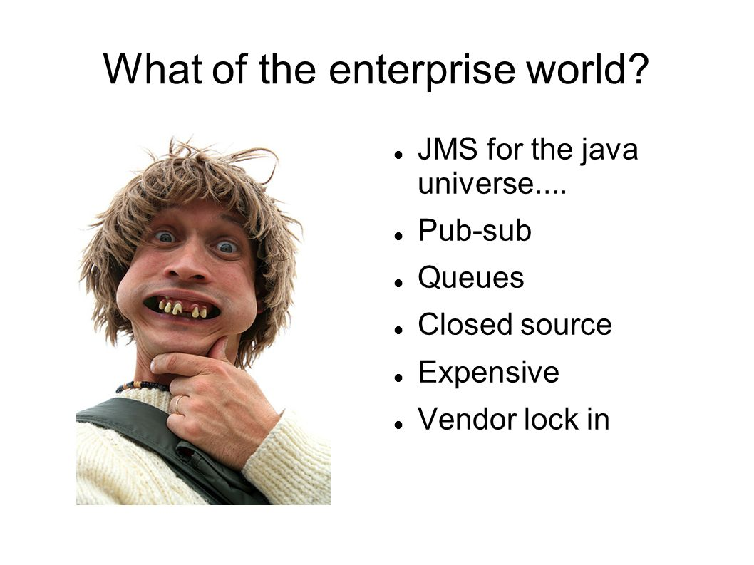 What of the enterprise world. JMS for the java universe....