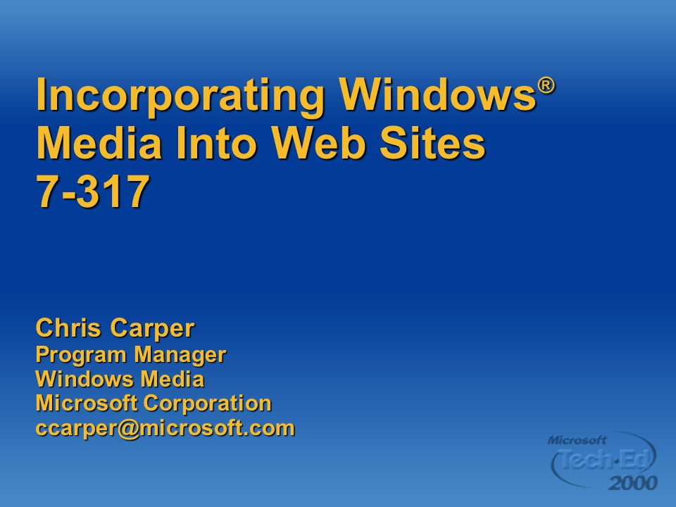 Incorporating Windows ® Media Into Web Sites Chris Carper Program Manager Windows Media Microsoft Corporation