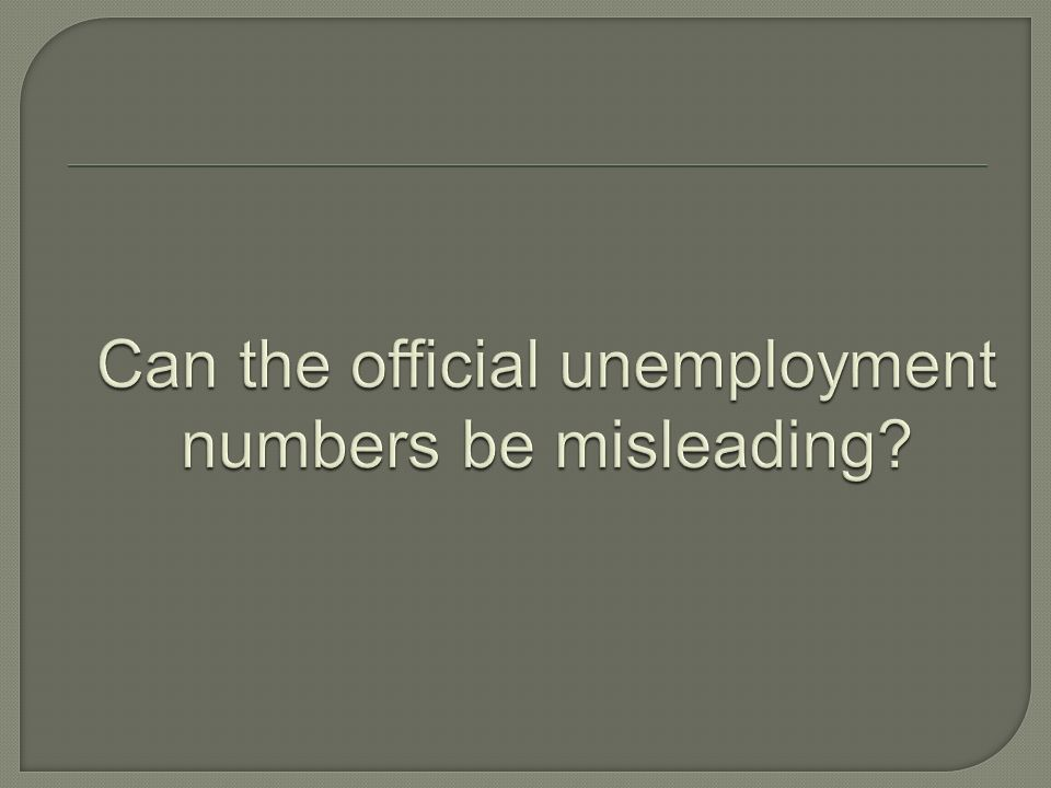 Can the official unemployment numbers be misleading