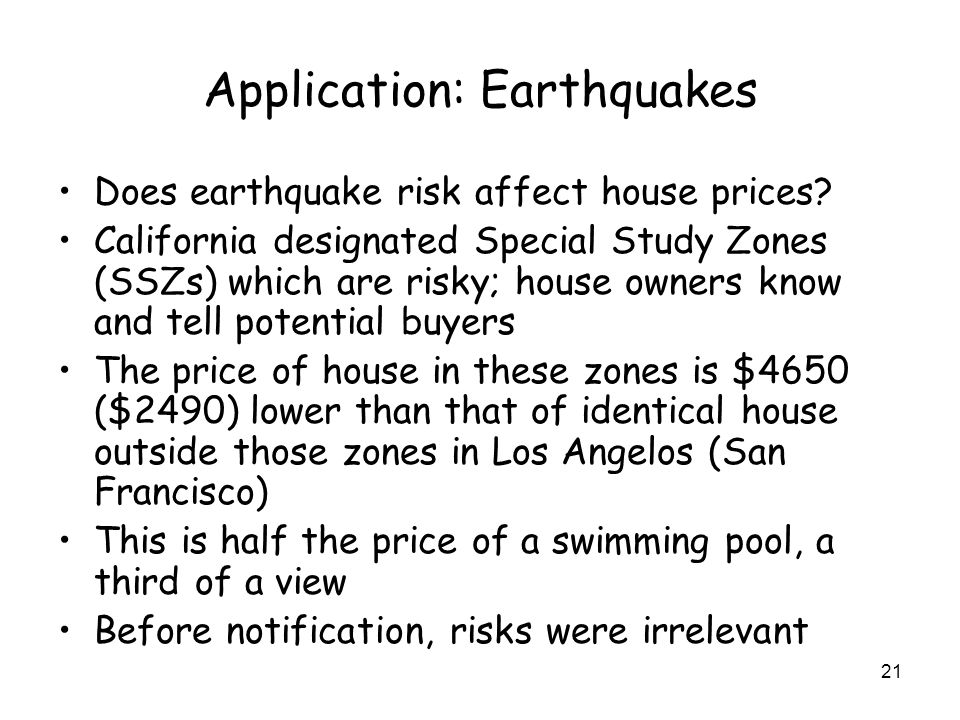 21 Application: Earthquakes Does earthquake risk affect house prices.